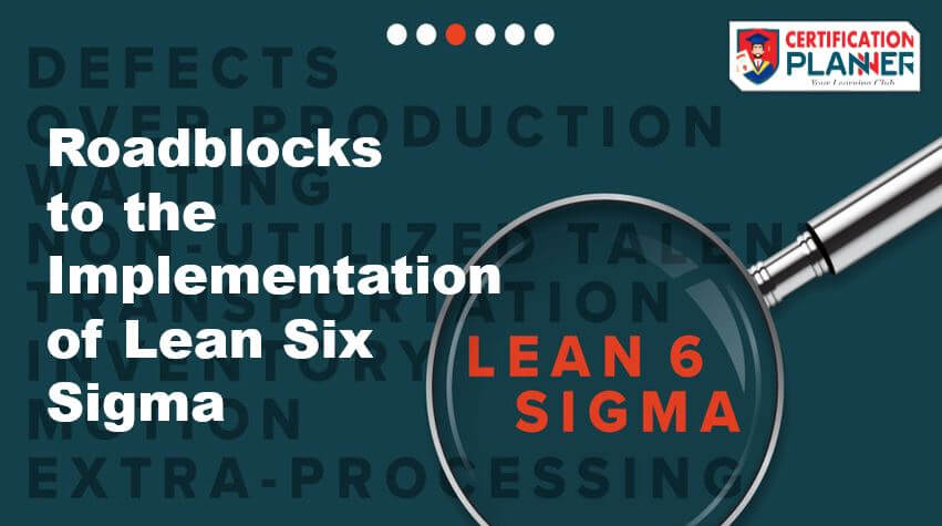 Roadblocks to the Implementation of Lean Six Sigma
