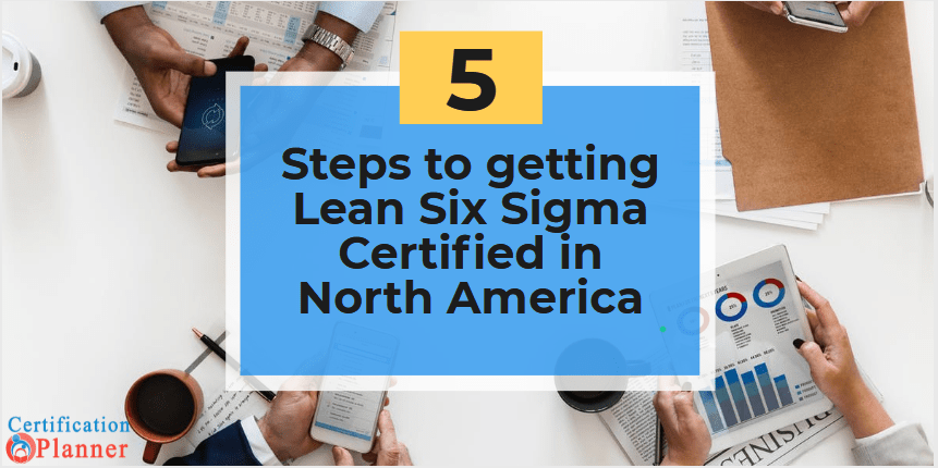 5 Steps to Getting Lean Six Sigma Certified In North America