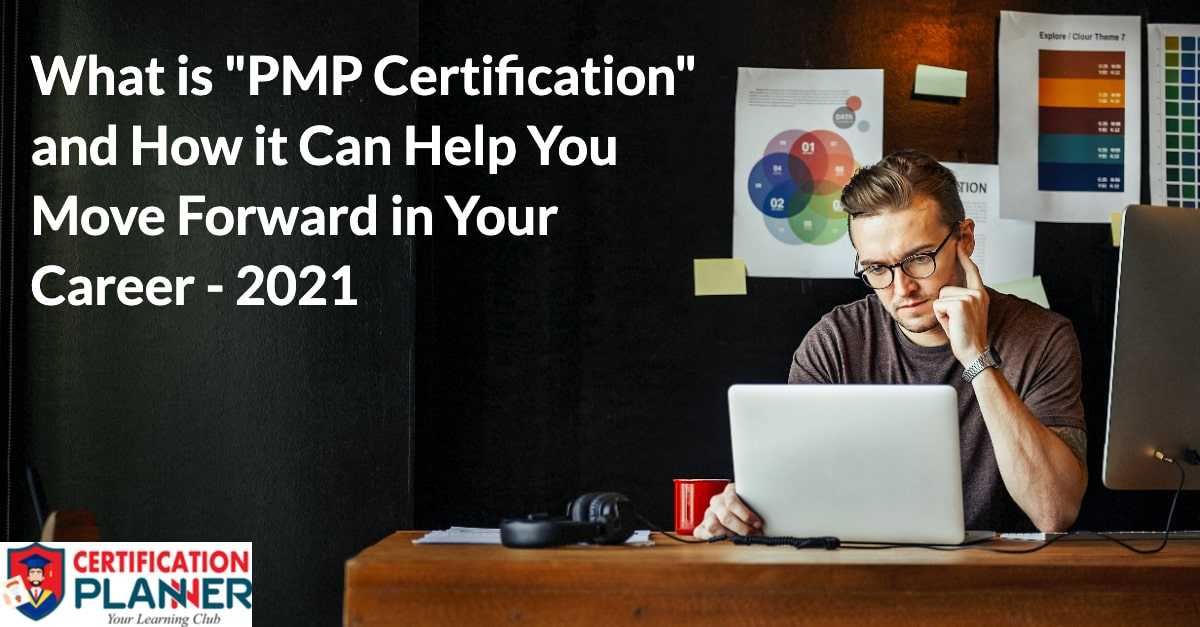 What is PMP Certification & How It Can Help You Move Forward in Your Career