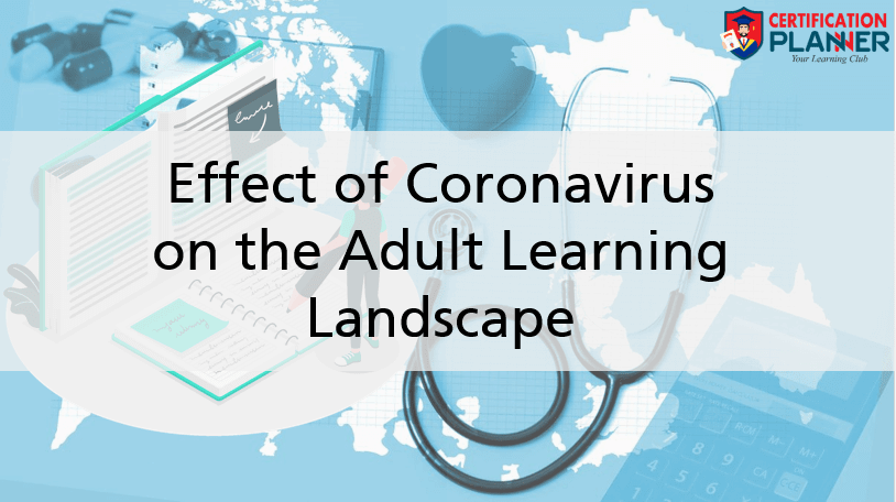 Effect of Coronavirus on the Adult Learning Landscape