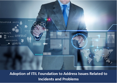Adoption of ITIL Foundation to Address Issues Related to Incidents and Problems ( Case Study)