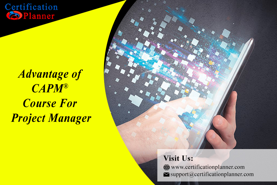 Advantage of CAPM Course for Project Manager