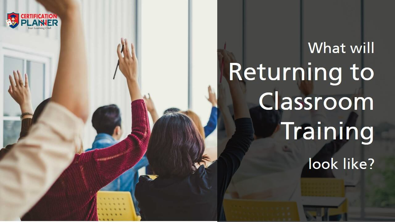 Returning to Classroom Training