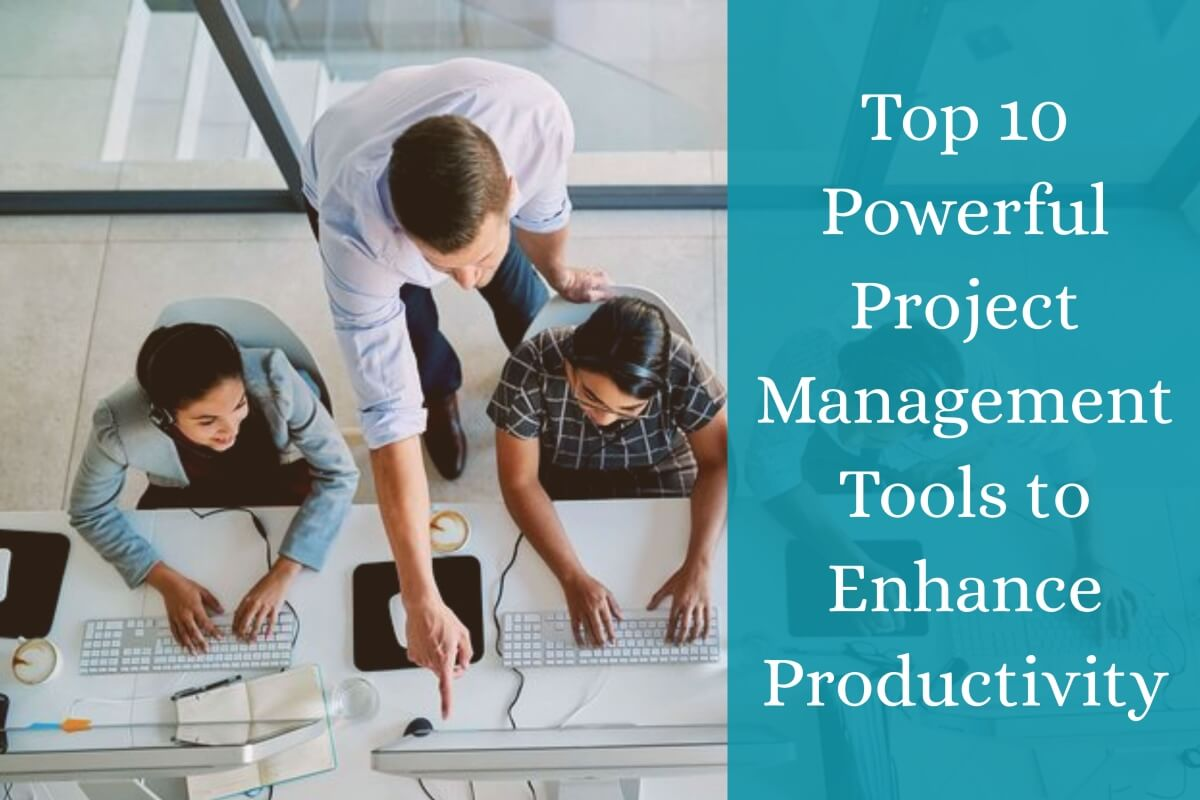 Top 10 Powerful Project Management Tools to Enhance Productivity