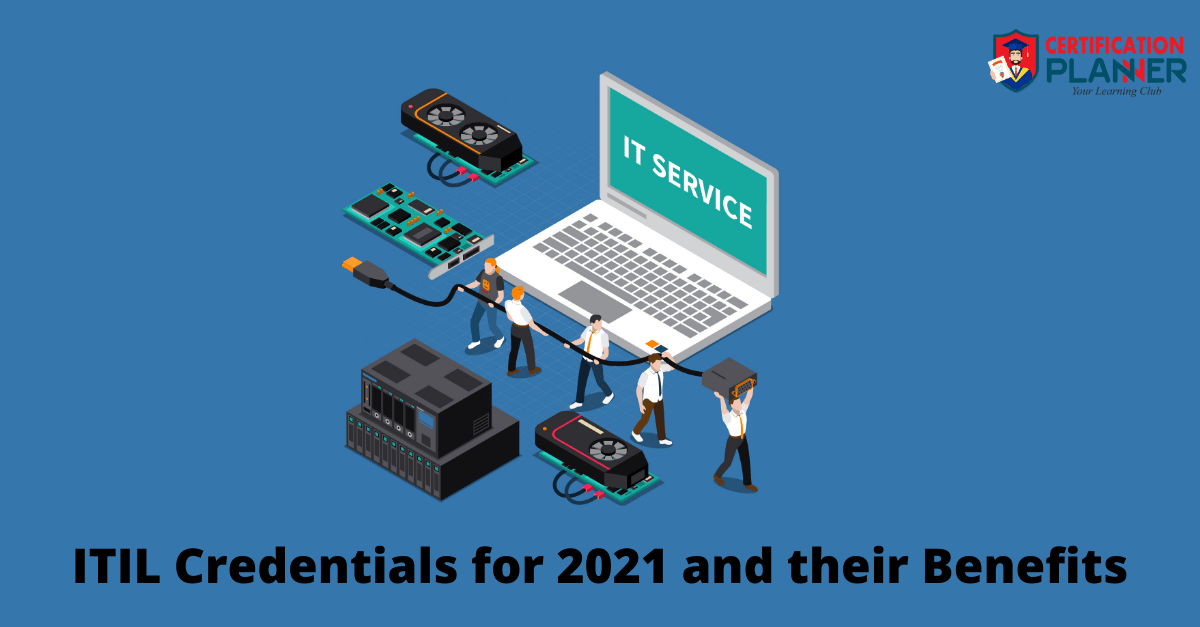 ITIL Credentials for 2021 and their Benefits