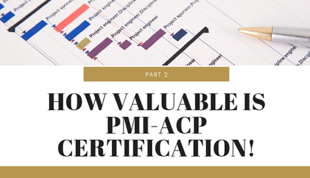 How Valuable is PMI-ACP Certification Part 2?