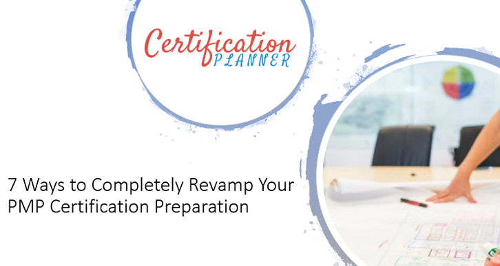 7 Ways to Completely Revamp Your PMP Certification Preparation