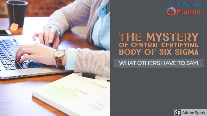 The Mystery of Central Certifying Body of Six Sigma! What others have to say