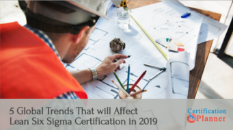 5 Global Trends That will Affect Lean Six Sigma Certification in 2019