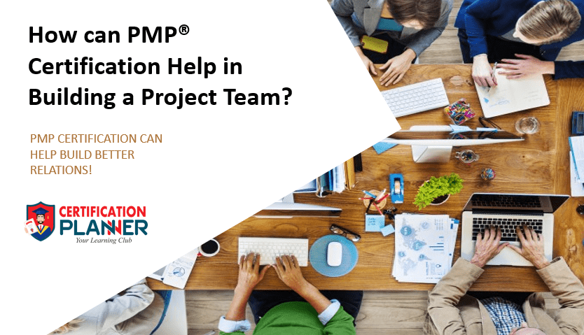 How can PMP® certification Help in Building a Project Team?