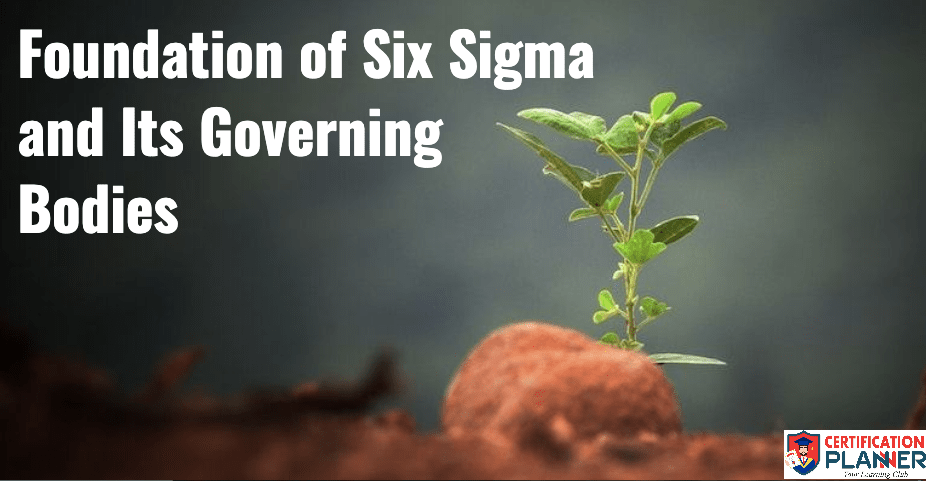 Foundation of Six Sigma & Its Governing Bodies