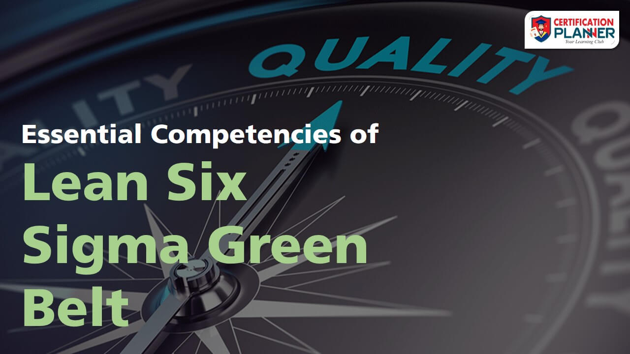 Essential Competencies of Lean Six Sigma Green Belt