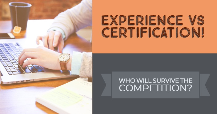 Experience VS Certification! Who Will Survive The Competition?