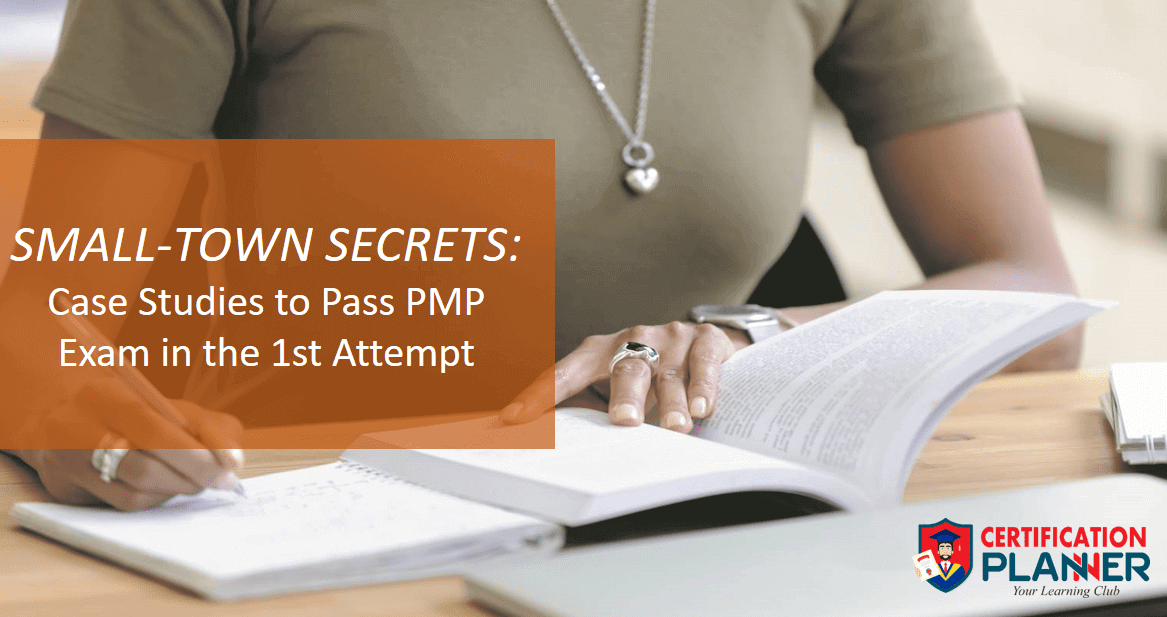 SMALL-TOWN SECRETS: 3 Case Studies to Pass PMP Exam in 1st Attempt